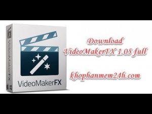 [Link Nhanh] Download Videomakerfx Full - Phần mềm làm Video chuyên nghiệp 1