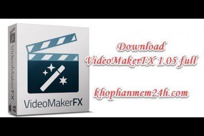 [Link Nhanh] Download Videomakerfx Full - Phần mềm làm Video chuyên nghiệp 6